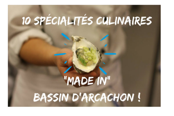 10 SPECIALITÉS CULINAIRES  MADE IN  BASSIN DARCACHON 2